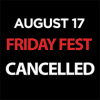 August 17, 2018 Friday Fest CANCELLED